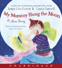 My Mommy Hung the Moon - Jamie Lee Curtis - audiobook