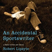 Accidental Sportswriter - Robert Lipsyte - audiobook