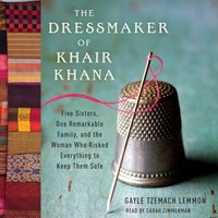 Dressmaker of Khair Khana - Gayle Tzemach Lemmon - audiobook