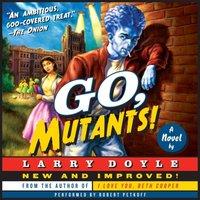 Go, Mutants! - Larry Doyle - audiobook
