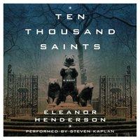 Ten Thousand Saints - Eleanor Henderson - audiobook