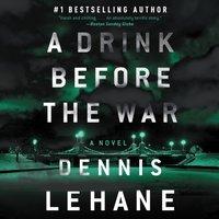 Drink Before the War - Dennis Lehane - audiobook