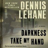 Darkness, Take My Hand - Dennis Lehane - audiobook