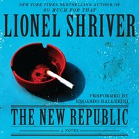 New Republic - Lionel Shriver - audiobook