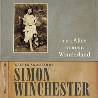 Alice Behind Wonderland - Simon Winchester - audiobook