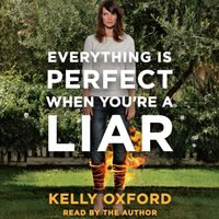 Everything Is Perfect When You're a Liar - Kelly Oxford - audiobook