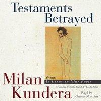Testaments Betrayed - Milan Kundera - audiobook