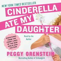 Cinderella Ate My Daughter - Peggy Orenstein - audiobook