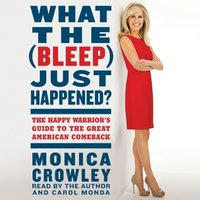What the (Bleep) Just Happened? - Monica Crowley - audiobook