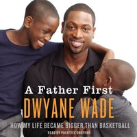 Father First - Dwyane Wade - audiobook