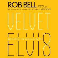 Velvet Elvis - Rob Bell - audiobook