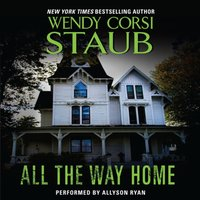 All the Way Home - Wendy Corsi Staub - audiobook