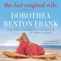 Last Original Wife - Dorothea Benton Frank - audiobook