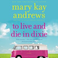 To Live and Die in Dixie - Mary Kay Andrews - audiobook
