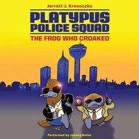Platypus Police Squad: The Frog Who Croaked - Jarrett J. Krosoczka - audiobook