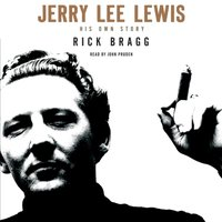 Jerry Lee Lewis: His Own Story - Rick Bragg - audiobook