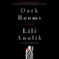 Dark Rooms - Lili Anolik - audiobook