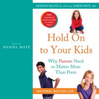 Hold On to Your Kids - Gordon Neufeld - audiobook