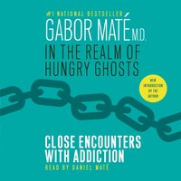 In the Realm of Hungry Ghosts - MD Gabor Mate - audiobook