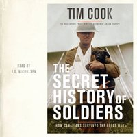 Secret History of Soldiers - Tim Cook - audiobook