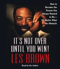 It's Not Over Until You Win - Les Brown - audiobook