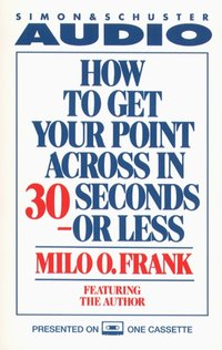 How To Get Your Point Across In 30 Seconds Or Less - Milo O. Frank - audiobook