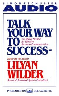 Talk Your Way to Success - Lilyan Wilder - audiobook