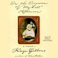 On the Occasion of My Last Afternoon - Kaye Gibbons - audiobook