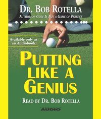 Putting Like a Genius - Bob Rotella - audiobook