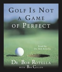 Golf Is Not A Game Of Perfect - Bob Rotella - audiobook