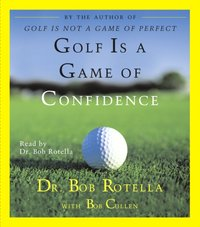 Golf Is A Game Of Confidence - Bob Rotella - audiobook