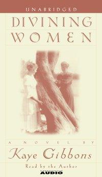Divining Women - Kaye Gibbons - audiobook