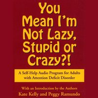 You Mean I'm Not Lazy, Stupid or Crazy? - Kate Kelly - audiobook