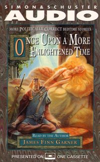 Once Upon A More Enlightened Time - James Finn Garner - audiobook