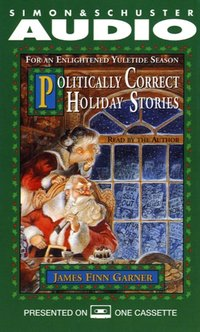 Politically Correct Holiday Stories - James Finn Garner - audiobook