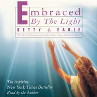 Embraced by the Light - Betty J. Eadie - audiobook