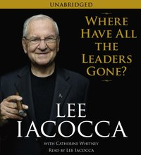 Where Have All the Leaders Gone? - Lee Iacocca - audiobook