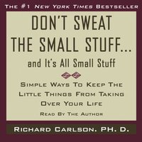 Don't Sweat the Small Stuff...And It's All Small Stuff - Richard Carlson - audiobook