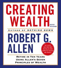 Creating Wealth - Robert G. Allen - audiobook