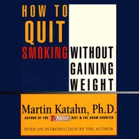 How to Quit Smoking Without Gaining Weight - Martin Katahn - audiobook