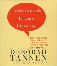 I Only Say This Because I Love You - Deborah Tannen - audiobook