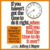 If You Haven't Got the Time to Do It Right When Will You Find the Time to Do It - Jeffrey J. Mayer - audiobook