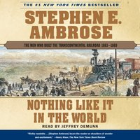 Nothing Like It In The World - Stephen E. Ambrose - audiobook