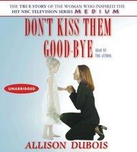 Don't Kiss Them Good-bye - Allison DuBois - audiobook