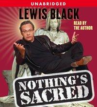 Nothing's Sacred - Lewis Black - audiobook