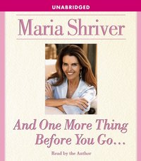 And One More Thing Before You Go... - Maria Shriver - audiobook