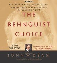 Rehnquist Choice - John W. Dean - audiobook