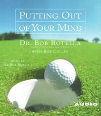 Putting Out of Your Mind - Bob Rotella - audiobook