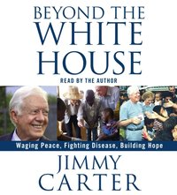 Beyond the White House - Jimmy Carter - audiobook