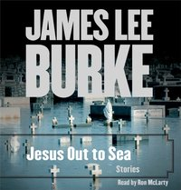 Jesus Out To Sea Collection - James Lee Burke - audiobook